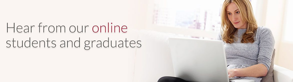 Hear from our online students and graduates